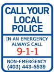 In an emergency, call 9-1-1. In a non-emergency, call your local police at (403) 443-5539.